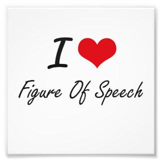 I love Figure Of Speech Art Photo