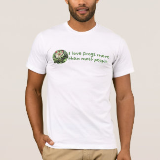 I Love Frogs More Than Most People. T-Shirt
