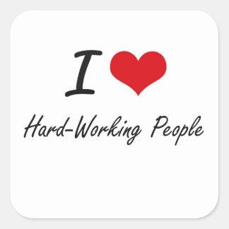 I love Hard-Working People Square Sticker