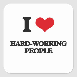 I love Hard-Working People Square Stickers