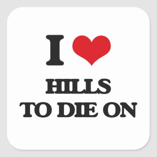 I love Hills To Die On Square Stickers
