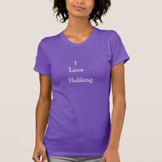 I Love Hubbing Shirt