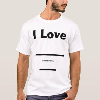 I Love (Insert Name) T-Shirt