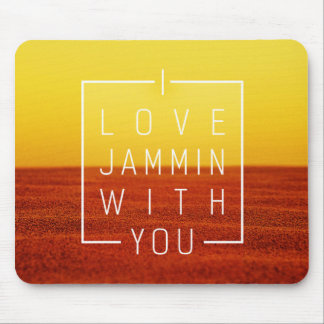 I love jammin with you Love Design Mouse Pad