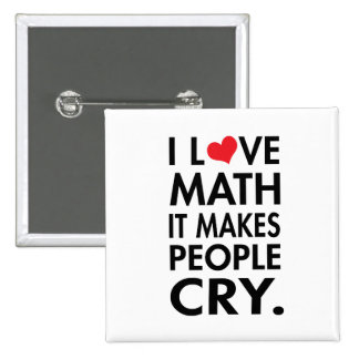 I love math, it makes people cry 15 cm square badge