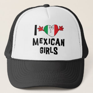 I Love Mexican Girls Trucker Hat