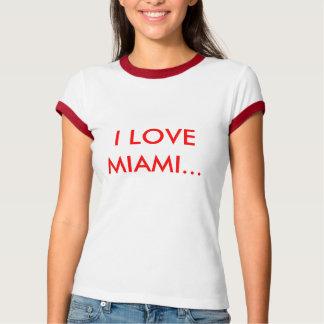 I LOVE MIAMI... T-Shirt