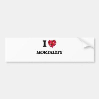 I Love Mortality Bumper Sticker