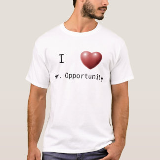 I love Mr. Opportunity T-Shirt