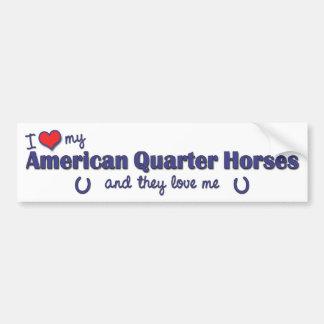 I Love My American Quarter Horses (Multiple Horses Bumper Sticker