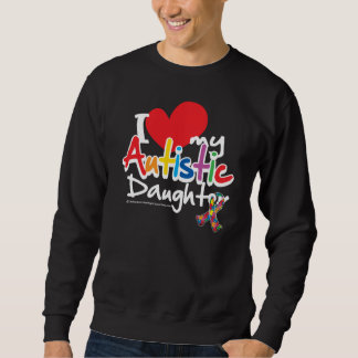 I Love My Autistic Daughter Sweatshirt