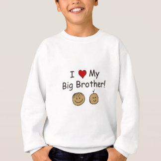 I Love My Big Brother! Sweatshirt