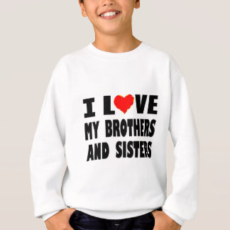 I Love My Brothers And Sisters Sweatshirt