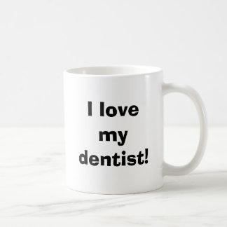 I love my dentist! coffee mug