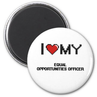 I love my Equal Opportunities Officer 2 Inch Round Magnet