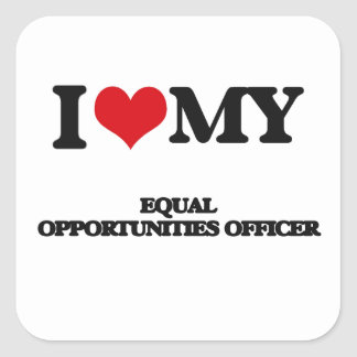 I love my Equal Opportunities Officer Square Stickers
