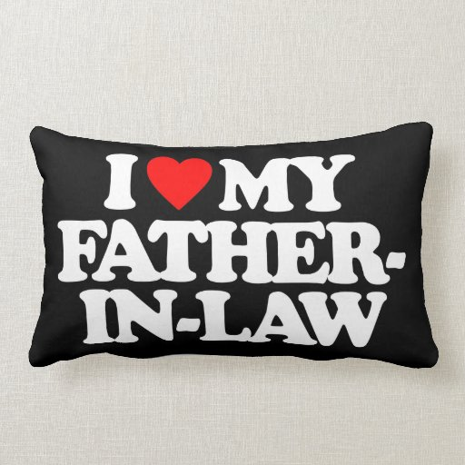 I LOVE MY FATHER-IN-LAW PILLOWS