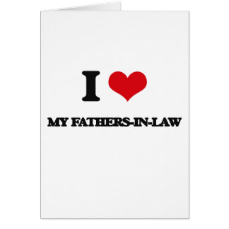 I Love My Fathers-In-Law Greeting Cards