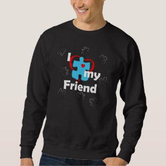 I Love My Friend - Autism Sweatshirt
