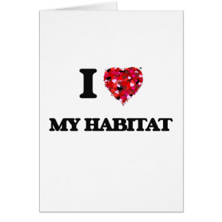 I Love My Habitat Greeting Card