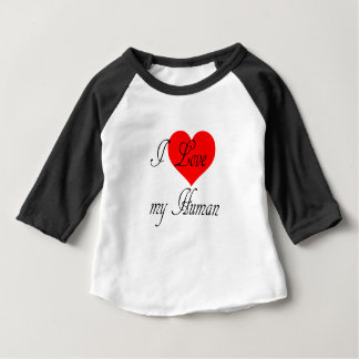 I love my Human Baby T-Shirt