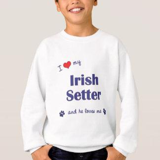 I Love My Irish Setter (Male Dog) Sweatshirt