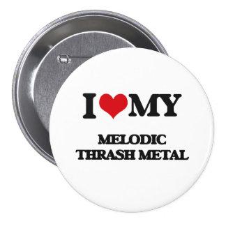I Love My MELODIC THRASH METAL Pin