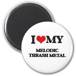 I Love My MELODIC THRASH METAL Refrigerator Magnet