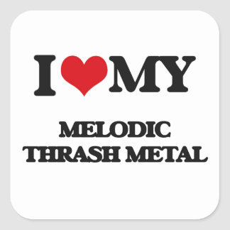 I Love My MELODIC THRASH METAL Stickers
