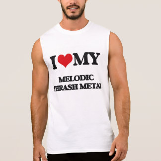 I Love My MELODIC THRASH METAL Sleeveless T-shirts