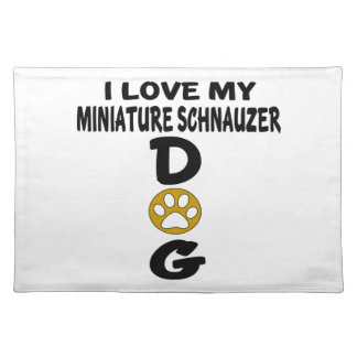 I Love My Miniature Schnauzer Dog Designs Placemat
