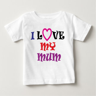 I Love My Mum T Shirt