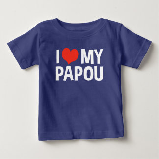 I Love My Papou Baby T-Shirt