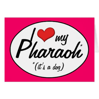 I Love My Pharaoh (It's a Dog) Card