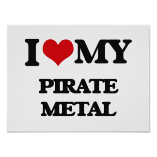 I Love My PIRATE METAL Posters