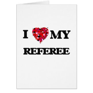 I love my Referee Greeting Card