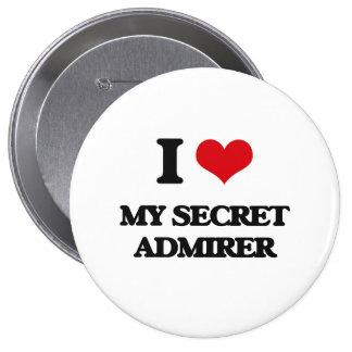 I love My Secret Admirer 4 Inch Round Button