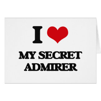 I love My Secret Admirer Greeting Card