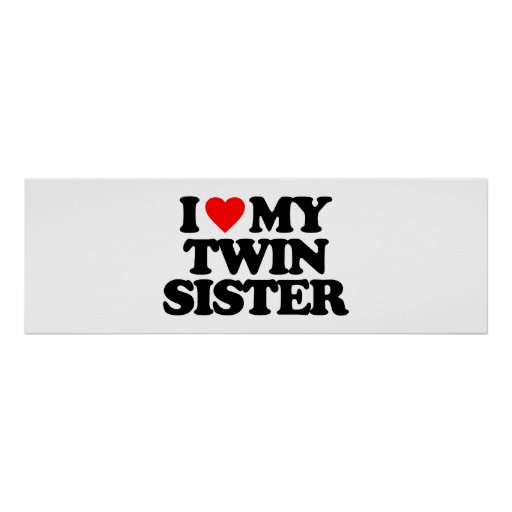 I LOVE MY TWIN SISTER POSTER