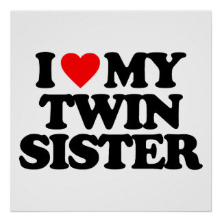 I LOVE MY TWIN SISTER POSTERS