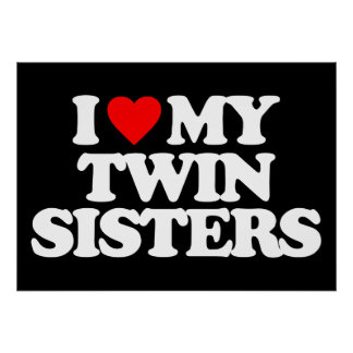 I LOVE MY TWIN SISTERS PRINT