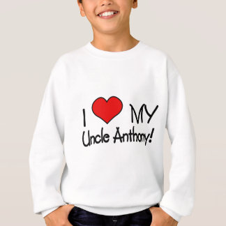 I Love My Uncle Anthony! Sweatshirt