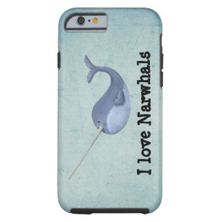 I love Narwhals Tough iPhone 6 Case