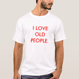 i love old people. T-Shirt