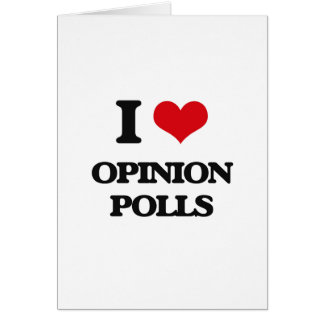 I Love Opinion Polls Greeting Cards