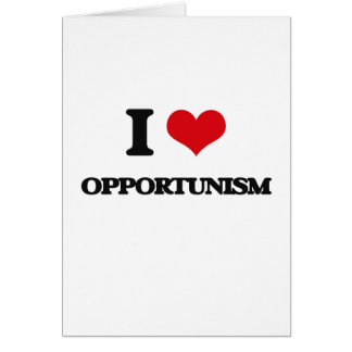 I Love Opportunism Greeting Card