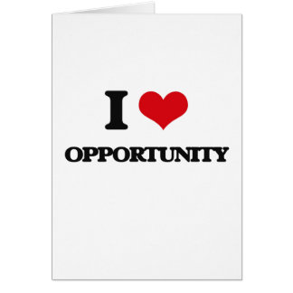 I Love Opportunity Greeting Card