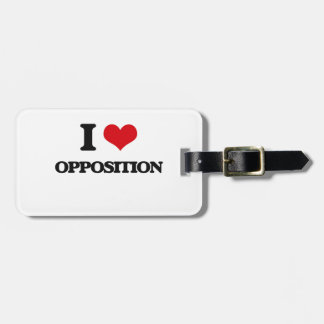 I Love Opposition Bag Tag