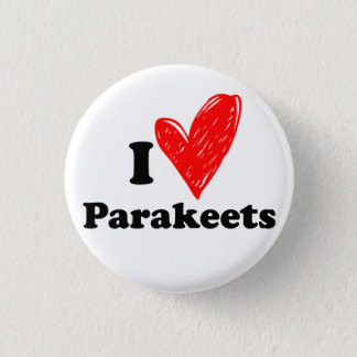 I love Parakeets 3 Cm Round Badge