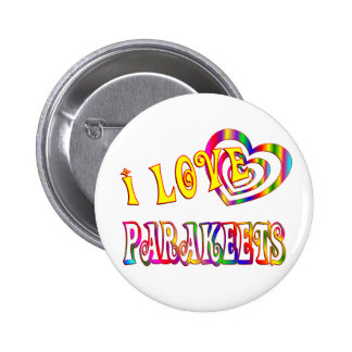 I LOVE PARAKEETS 6 CM ROUND BADGE